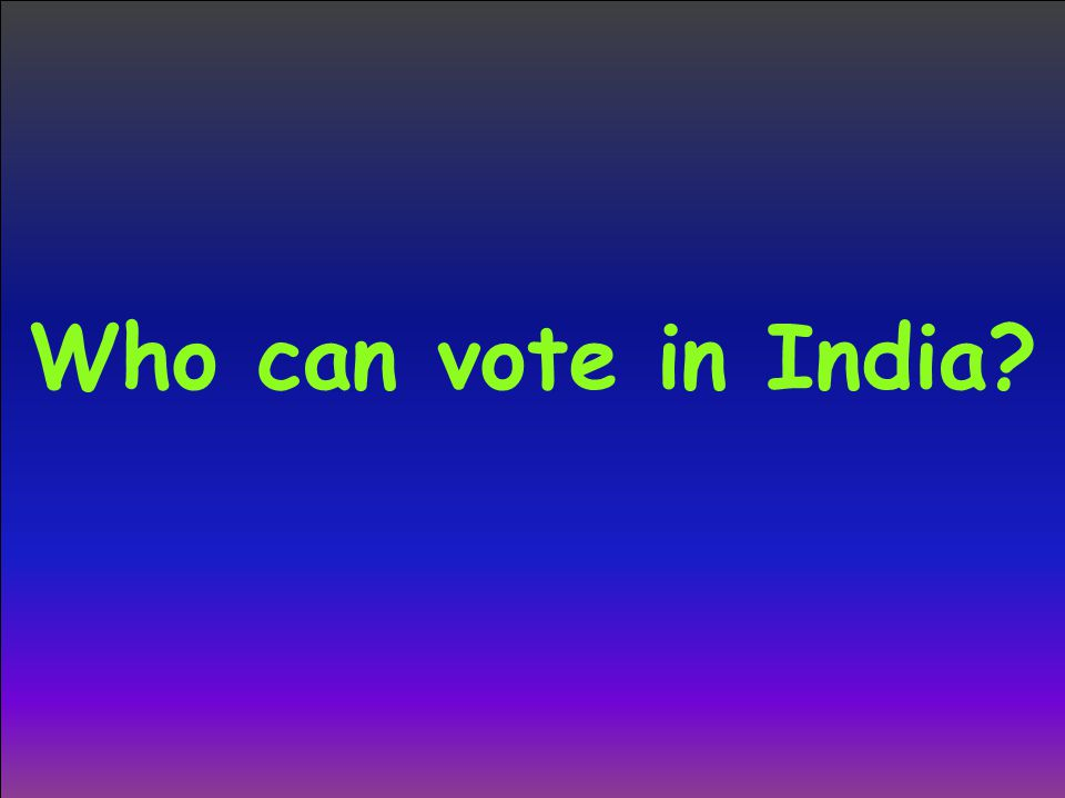 Who can vote in India