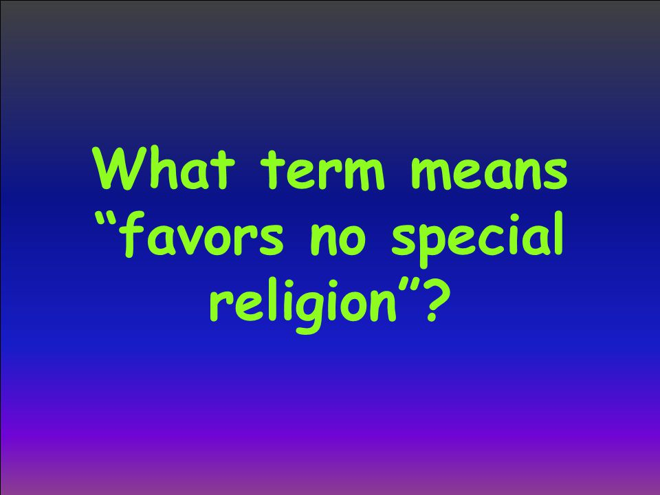 What term means favors no special religion