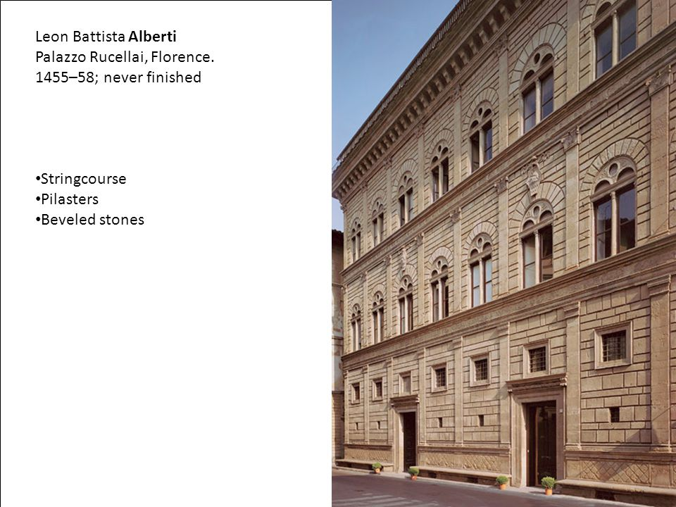 Palazzo Rucellai, Florence. 1455–58; never finished
