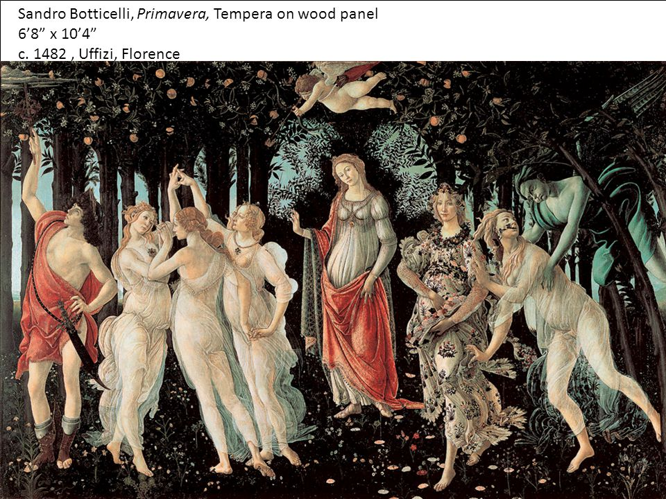 Sandro Botticelli, Primavera, Tempera on wood panel 6'8 x 10'4