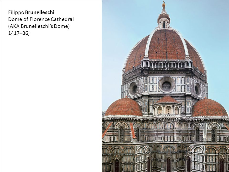 Dome of Florence Cathedral (AKA Brunelleschi's Dome) 1417–36;