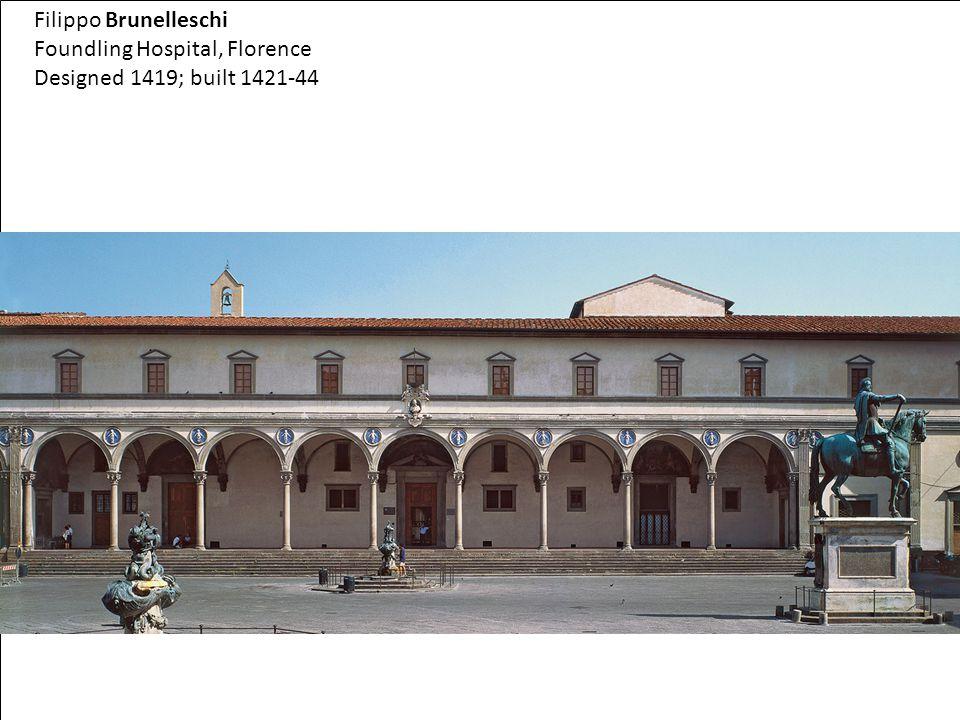 Foundling Hospital, Florence Designed 1419; built 1421-44