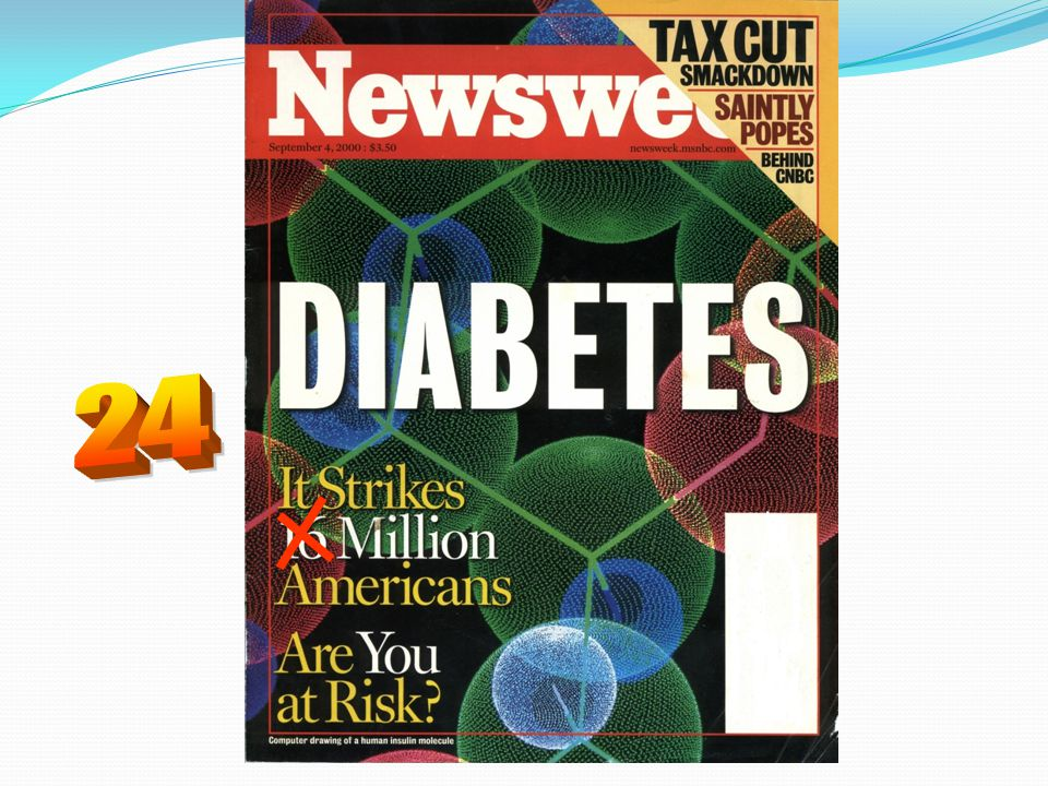 24 Concern about diabetes impact has reached mainstream news media as one can see from this Newsweek cover from September 2000.