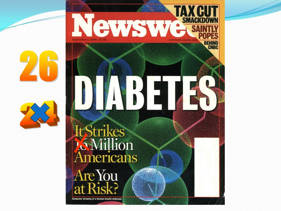 26 24. Concern about diabetes impact has reached mainstream news media as one can see from this Newsweek cover from September 2000.