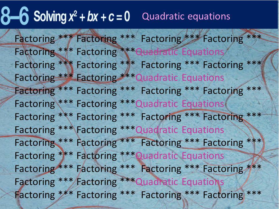 Quadratic equations Factoring *** Factoring *** Factoring *** Factoring *** Factoring *** Factoring ***Quadratic Equations.