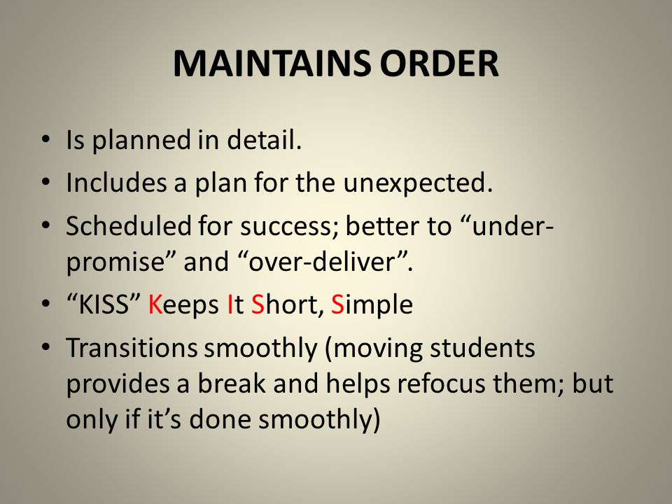 MAINTAINS ORDER Is planned in detail.