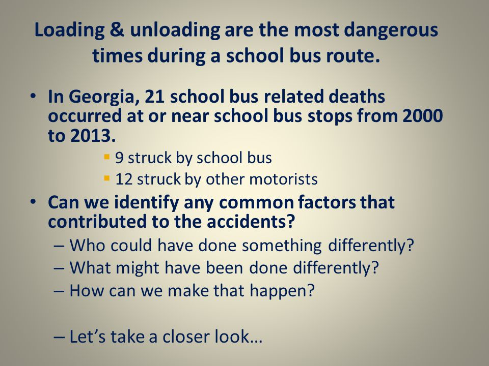 Loading & unloading are the most dangerous times during a school bus route.