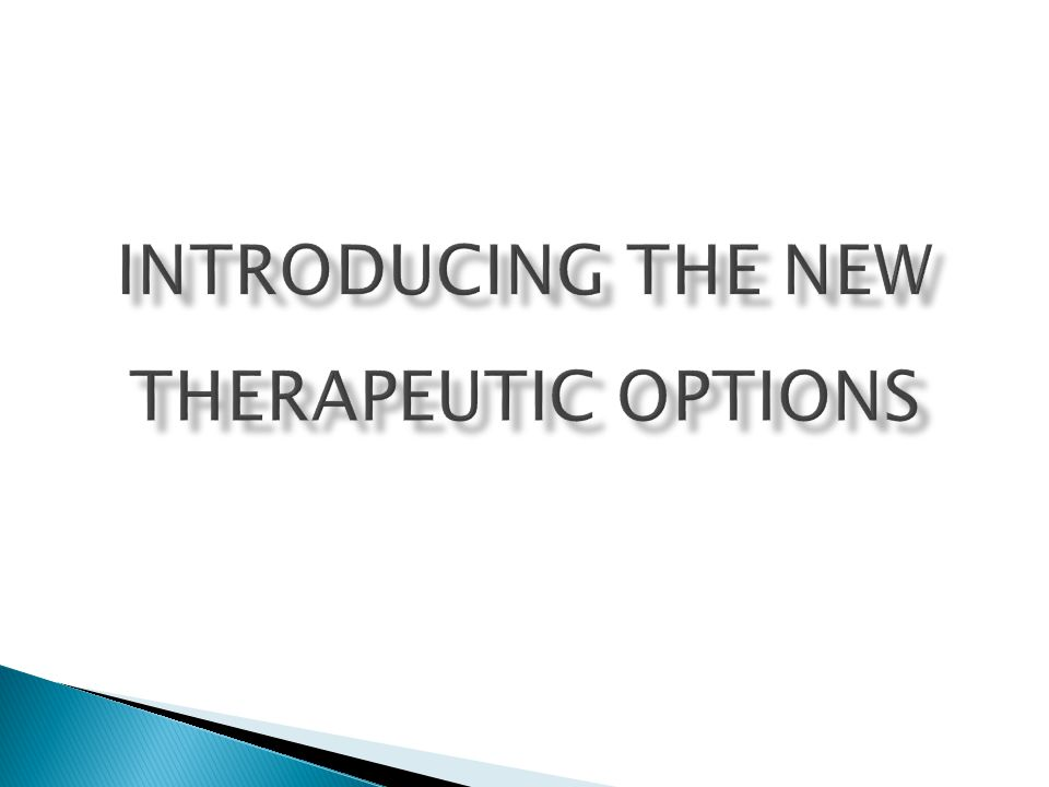 Introducing the New Therapeutic Options