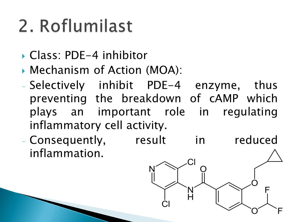 2. Roflumilast Class: PDE-4 inhibitor Mechanism of Action (MOA):