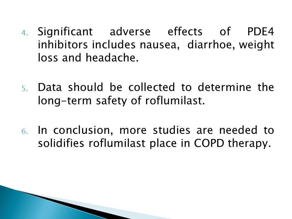 Significant adverse effects of PDE4 inhibitors includes nausea, diarrhoe, weight loss and headache.