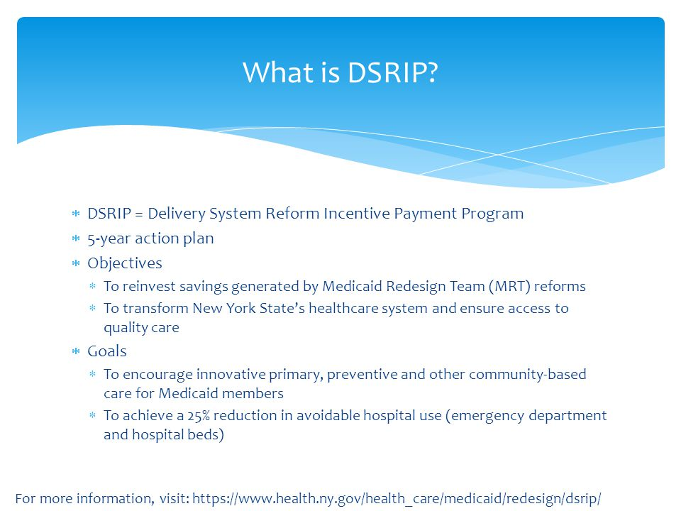What is DSRIP DSRIP = Delivery System Reform Incentive Payment Program. 5-year action plan. Objectives.