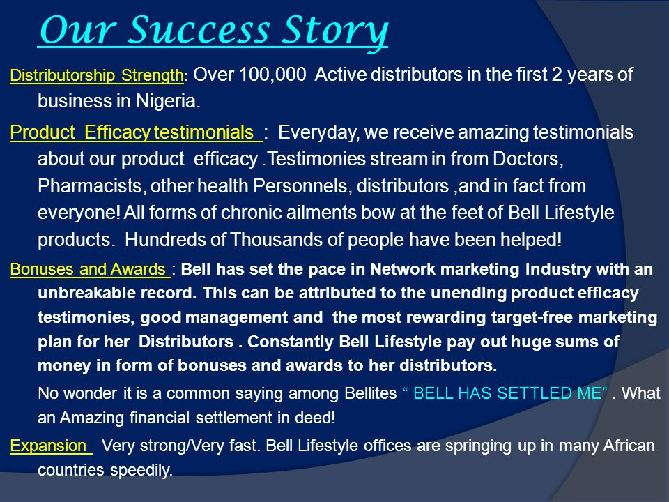 Our Success Story Distributorship Strength: Over 100,000 Active distributors in the first 2 years of business in Nigeria.