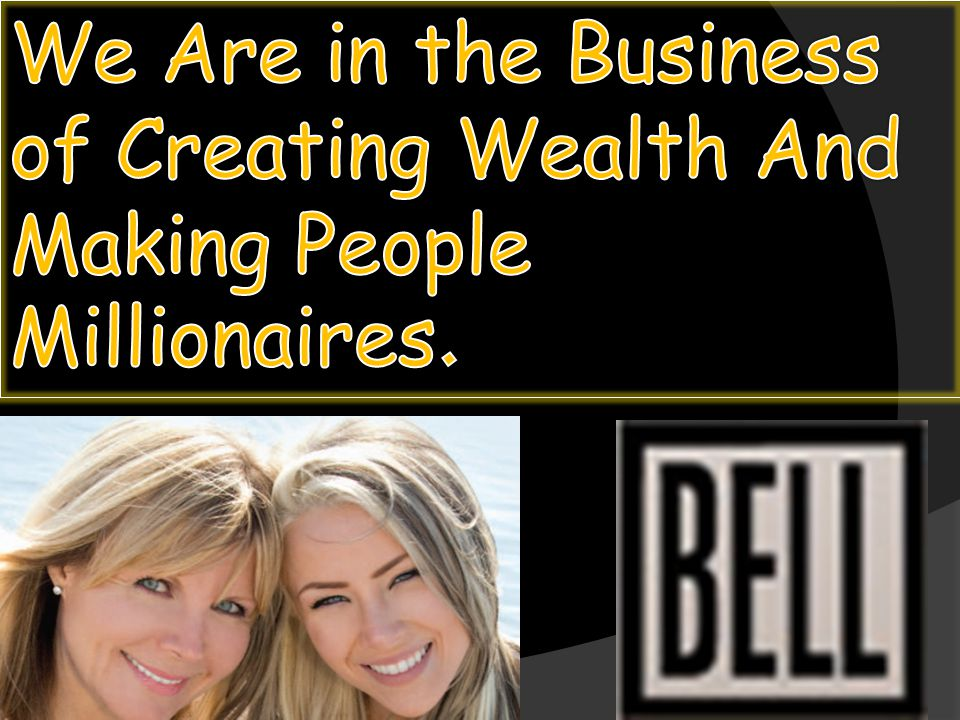 We Are in the Business of Creating Wealth And Making People Millionaires.
