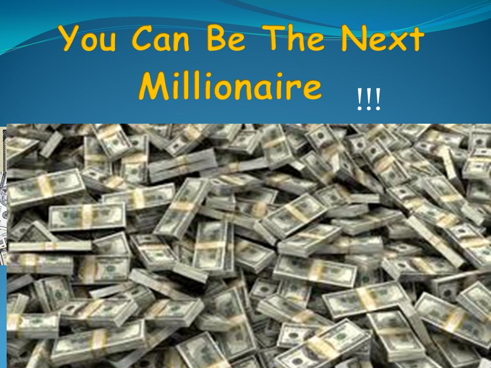 You Can Be The Next Millionaire !!!