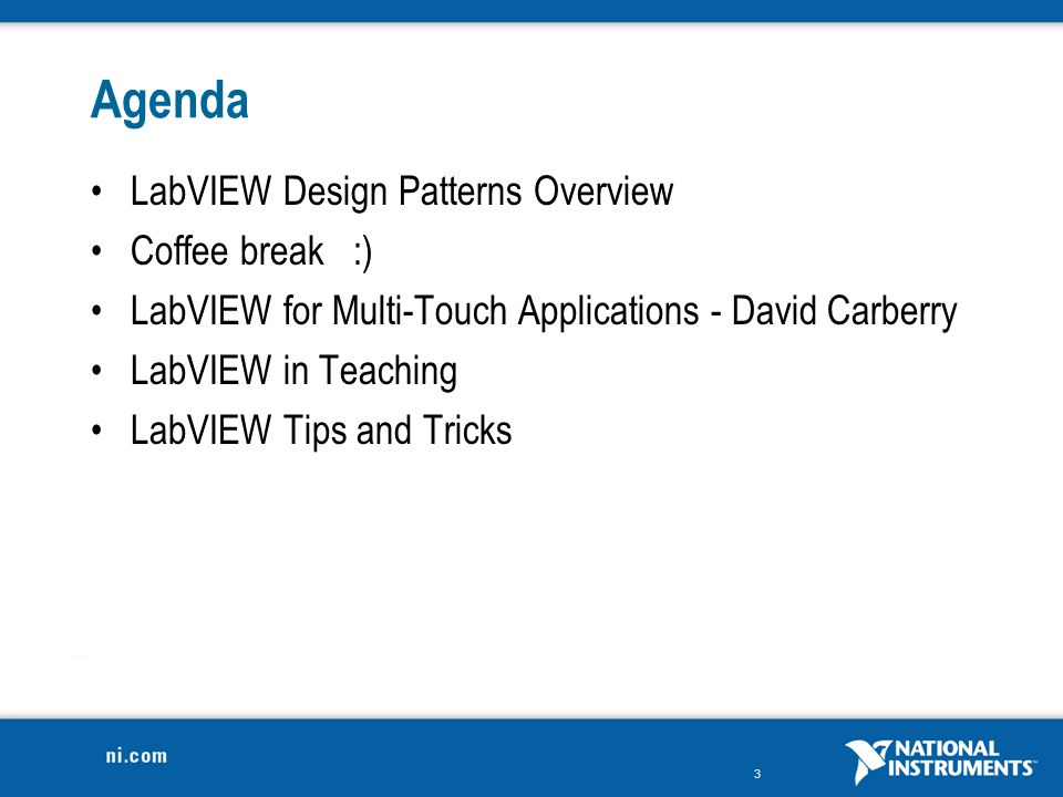 Agenda LabVIEW Design Patterns Overview Coffee break :)
