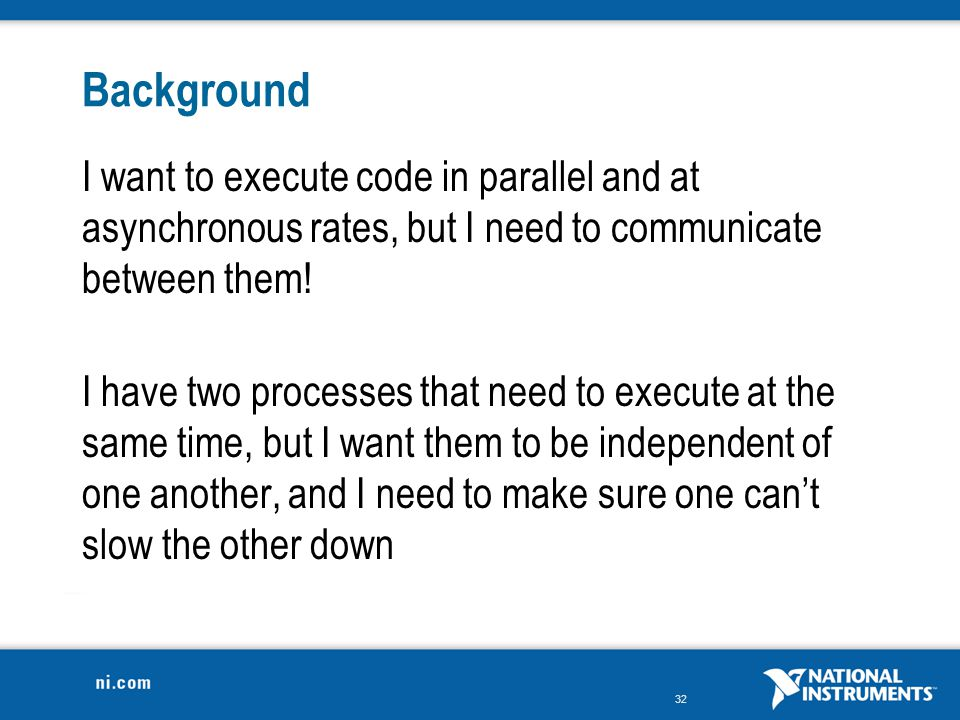 Background I want to execute code in parallel and at asynchronous rates, but I need to communicate between them!