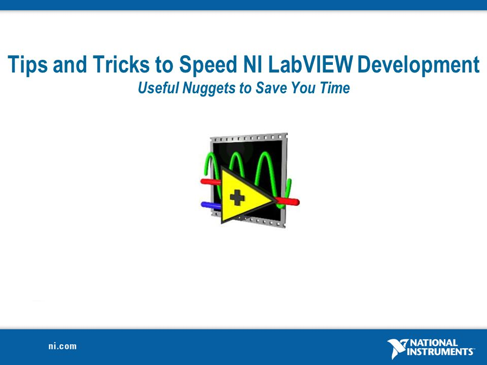 Tips and Tricks to Speed NI LabVIEW Development Useful Nuggets to Save You Time