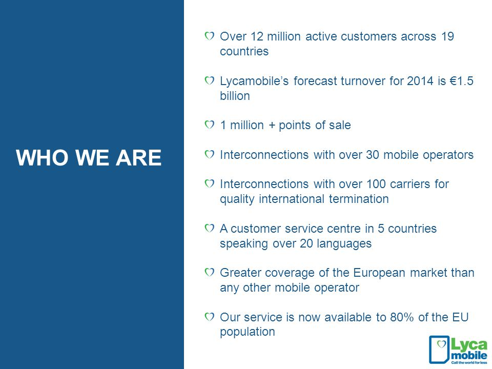 WHO WE ARE Over 12 million active customers across 19 countries
