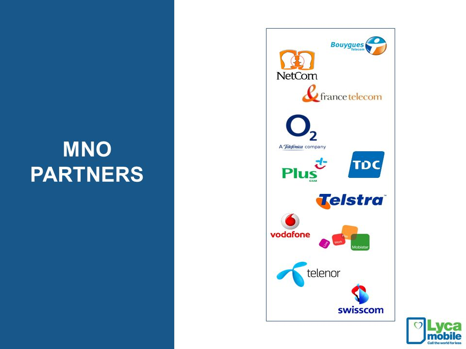 MNO PARTNERS Our partnerships are extremely important to us and are at the heart of our business.