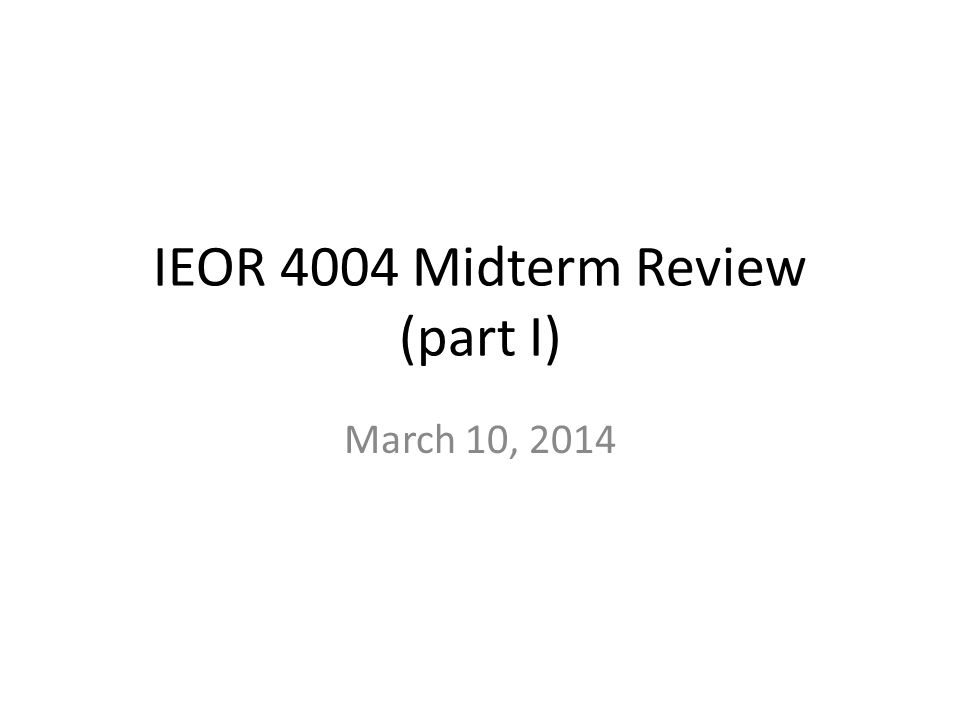 IEOR 4004 Midterm Review (part I)