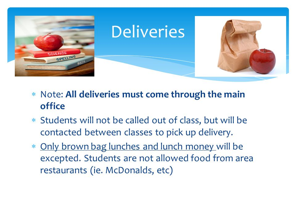 Deliveries Note: All deliveries must come through the main office