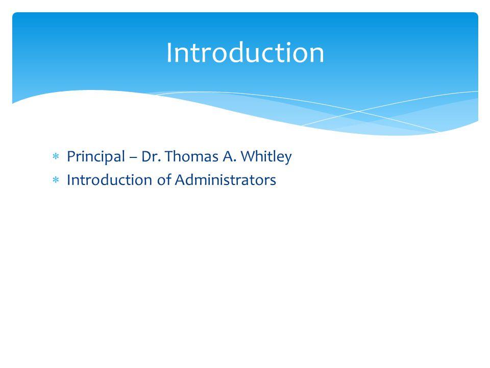 Introduction Principal – Dr. Thomas A. Whitley