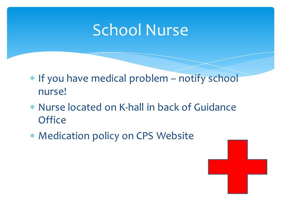 School Nurse If you have medical problem – notify school nurse!
