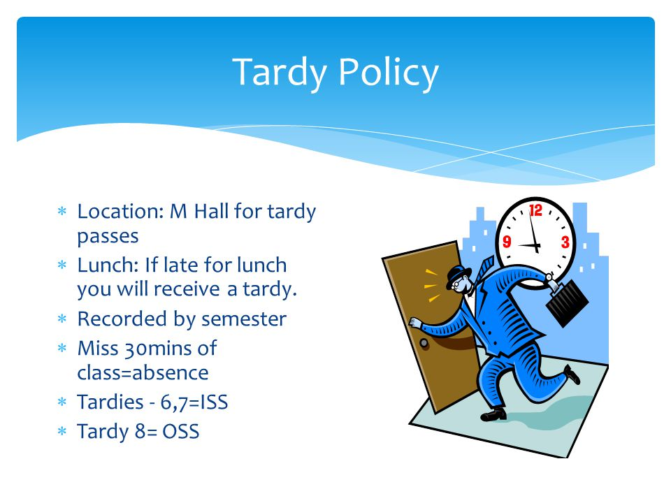 Tardy Policy Location: M Hall for tardy passes