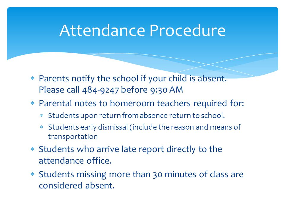 Attendance Procedure Parents notify the school if your child is absent. Please call 484-9247 before 9:30 AM.