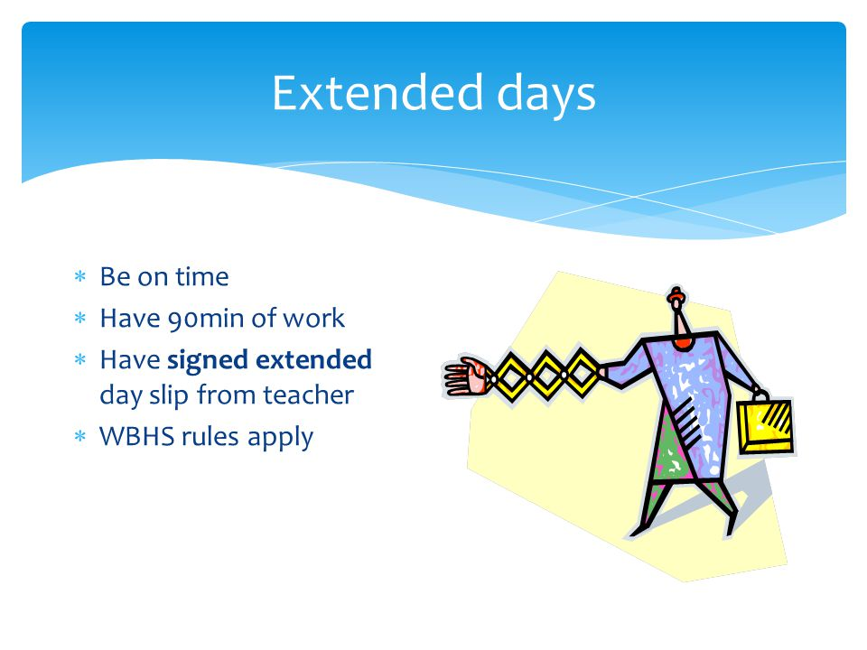 Extended days Be on time Have 90min of work