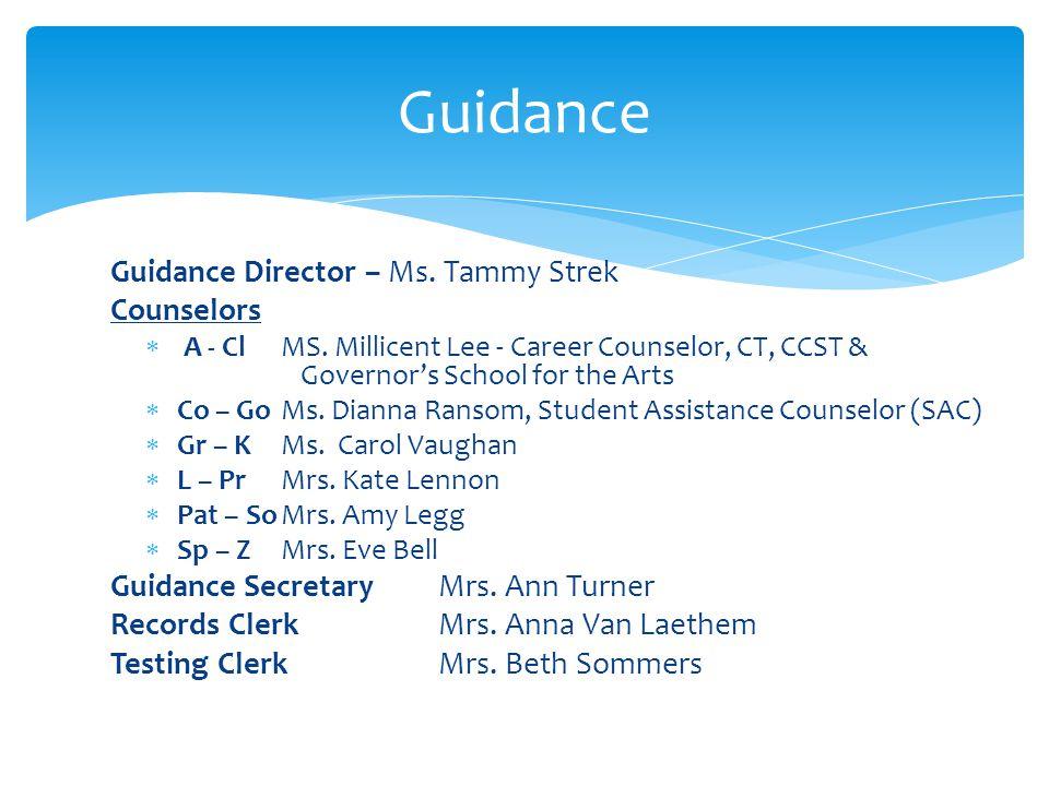 Guidance Guidance Director – Ms. Tammy Strek Counselors