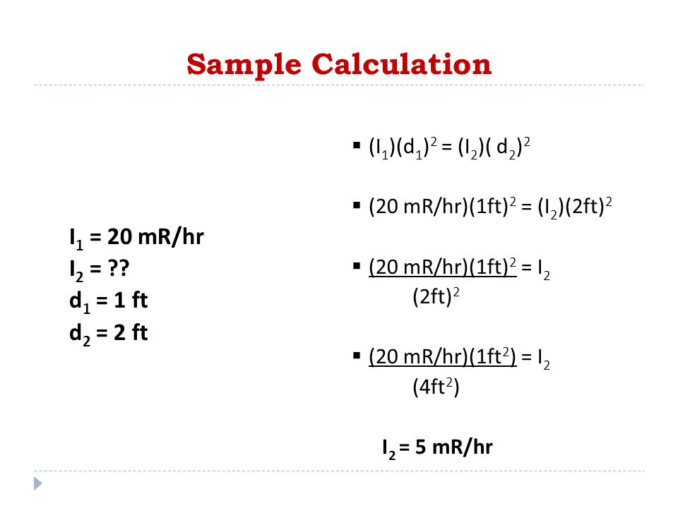 Sample Calculation I1 = 20 mR/hr I2 = d1 = 1 ft d2 = 2 ft