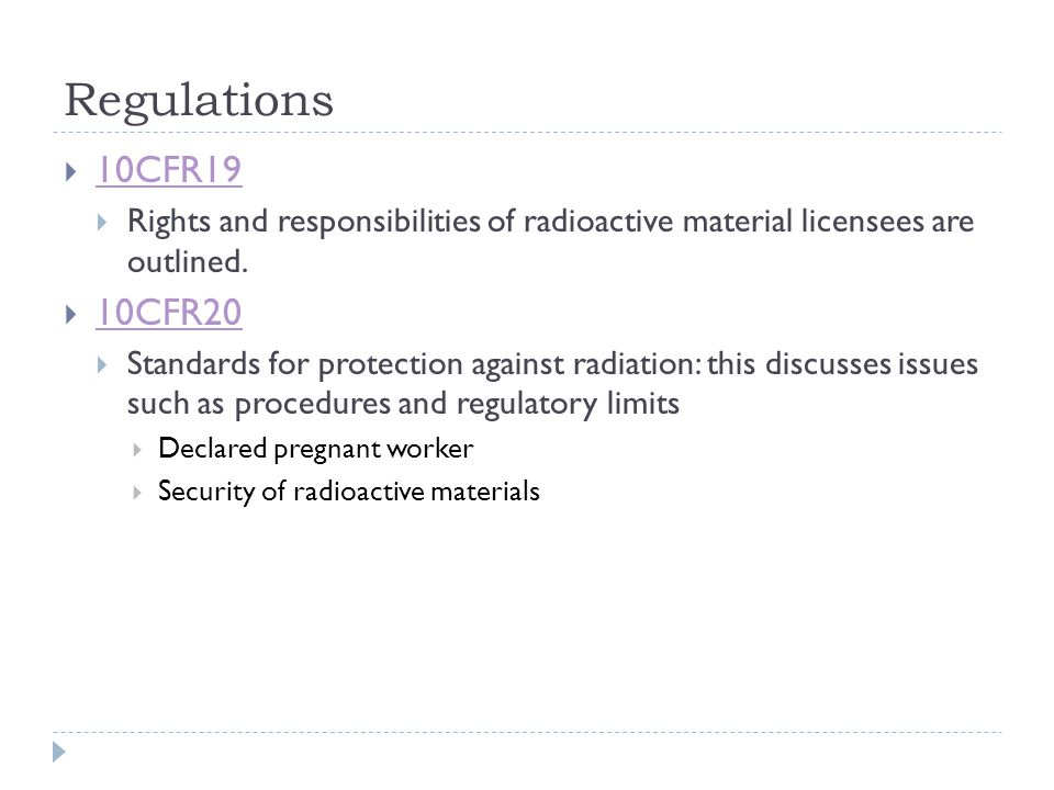 Regulations 10CFR19. Rights and responsibilities of radioactive material licensees are outlined. 10CFR20.