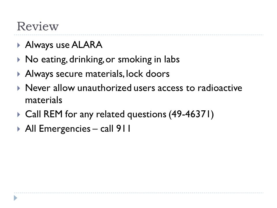 Review Always use ALARA No eating, drinking, or smoking in labs