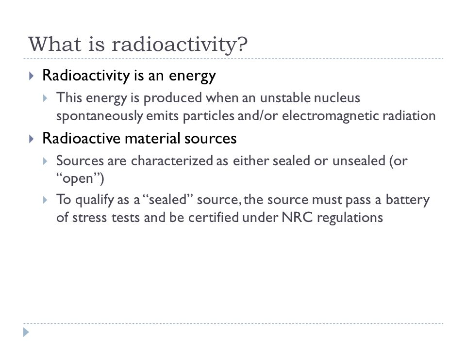 What is radioactivity Radioactivity is an energy