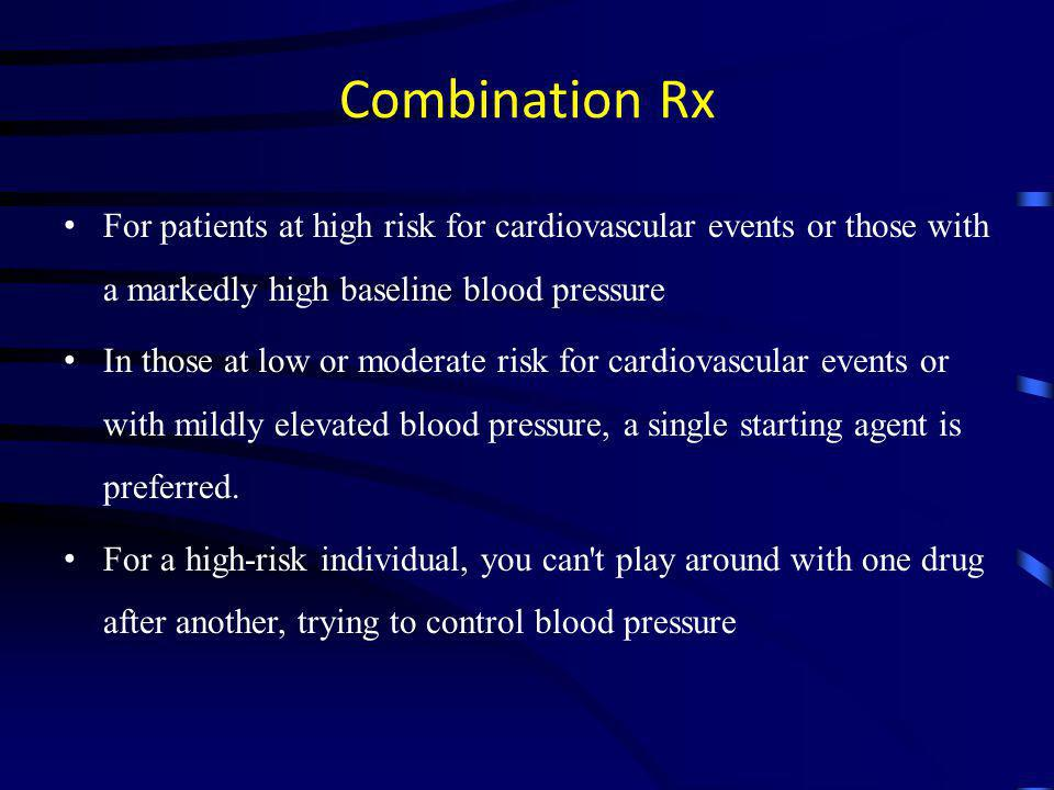Combination Rx For patients at high risk for cardiovascular events or those with a markedly high baseline blood pressure.