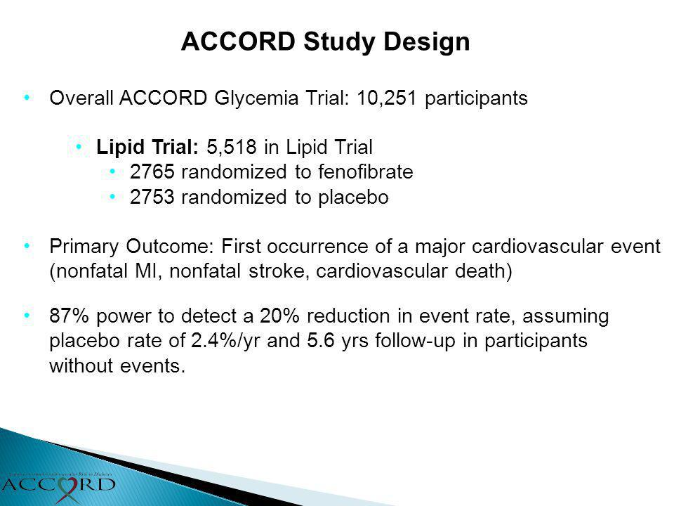 ACCORD Study Design Overall ACCORD Glycemia Trial: 10,251 participants