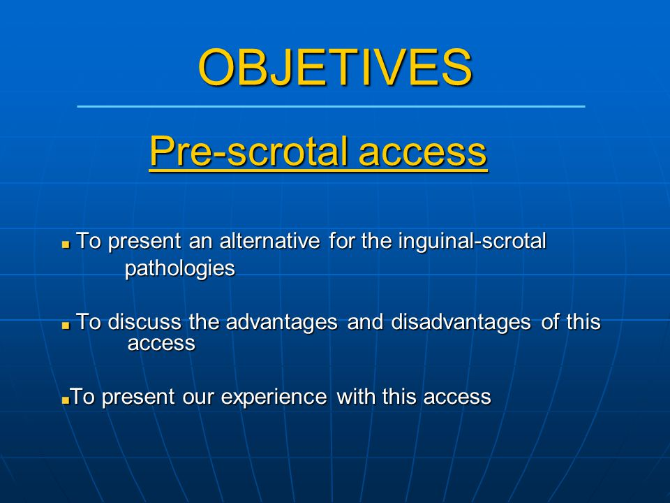 OBJETIVES Pre-scrotal access