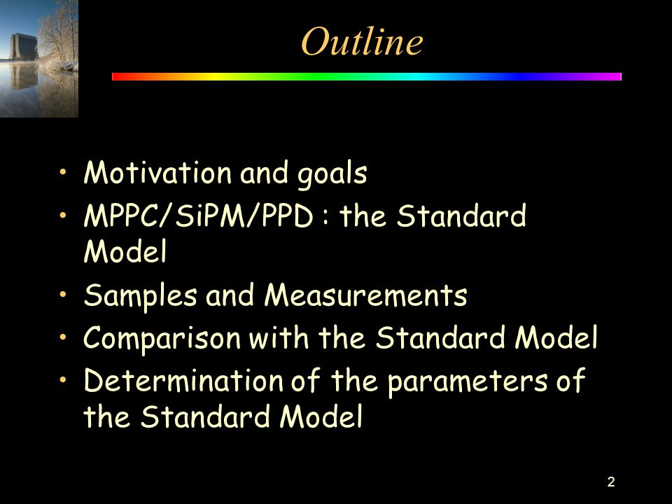 Outline Motivation and goals MPPC/SiPM/PPD : the Standard Model
