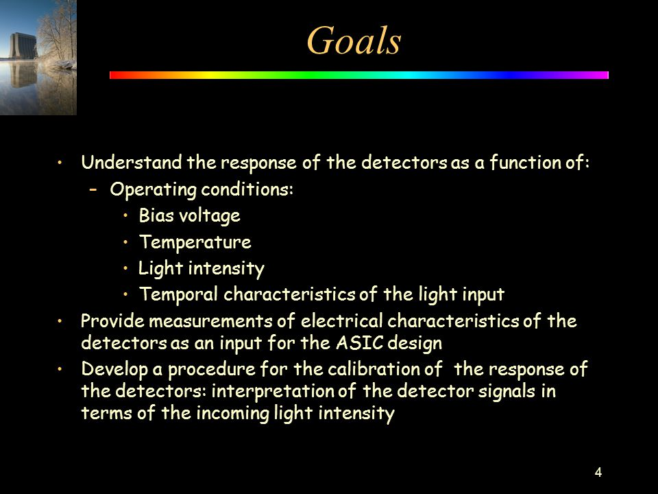 Goals Understand the response of the detectors as a function of: