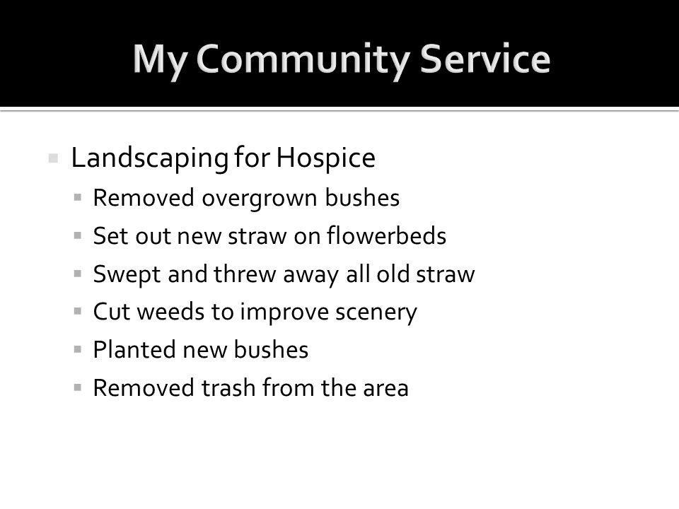 My Community Service Landscaping for Hospice Removed overgrown bushes