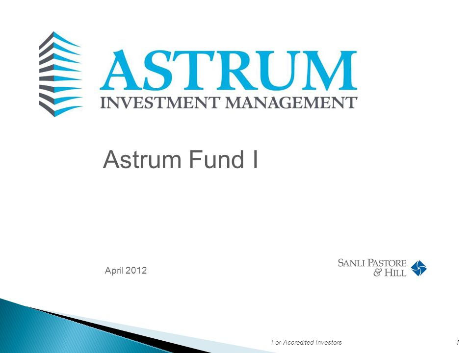 Astrum Fund I April 2012 For Accredited Investors