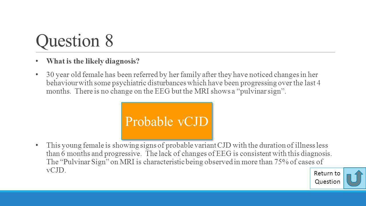 Question 8 Probable vCJD What is the likely diagnosis