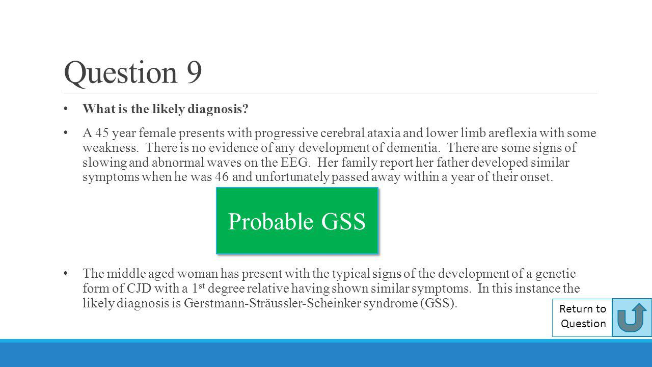 Question 9 Probable GSS What is the likely diagnosis