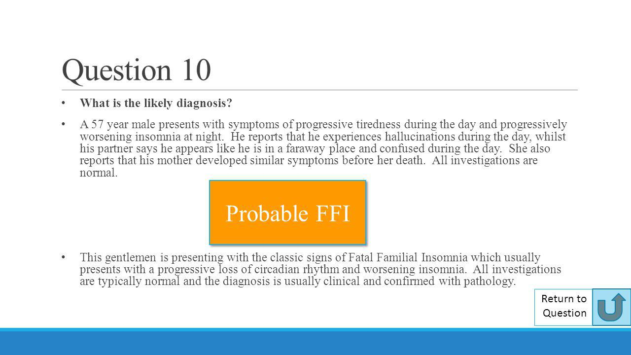Question 10 Probable FFI What is the likely diagnosis