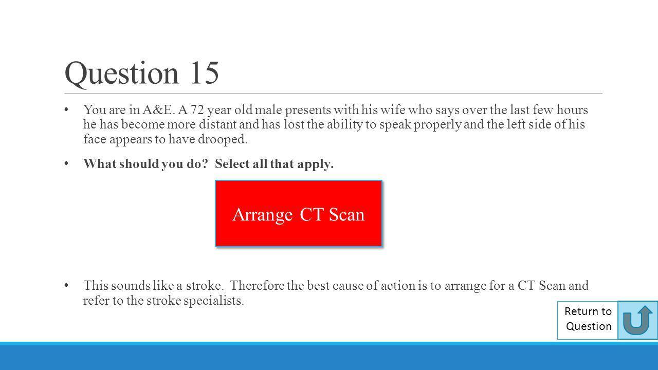 Question 15 Arrange CT Scan