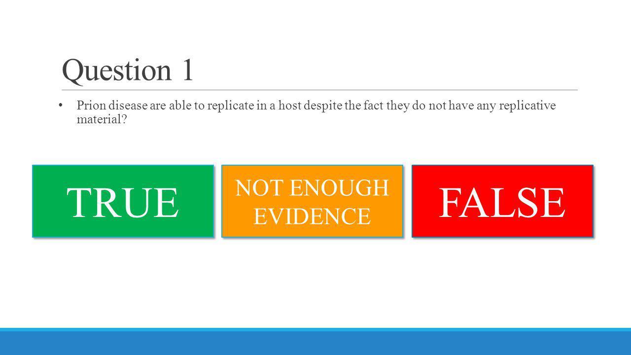 TRUE FALSE Question 1 NOT ENOUGH EVIDENCE