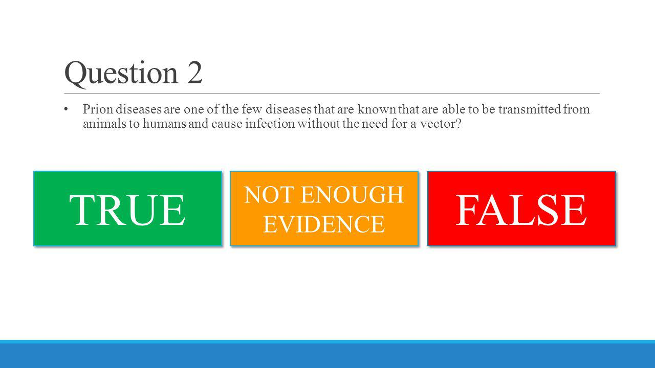 TRUE FALSE Question 2 NOT ENOUGH EVIDENCE