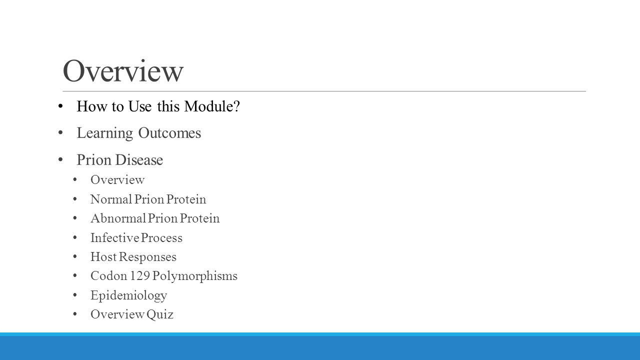 Overview How to Use this Module Learning Outcomes Prion Disease