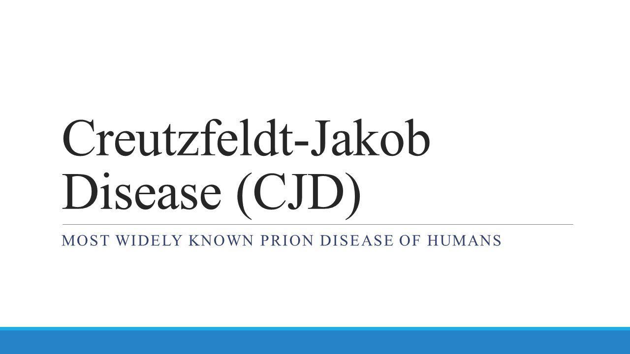 Creutzfeldt-Jakob Disease (CJD)